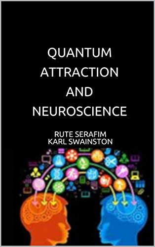 Books Quantum Attraction and Neuroscience by Rute Serafim & Karl Swainston