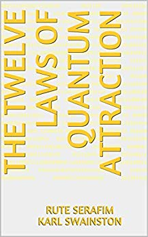 The Twelve Laws of Quantum Attraction by Rute Serafim & Karl Swainston