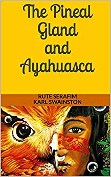 Books The Pineal Gland and Ayahuasca by Rute Serafim & Karl Swainston
